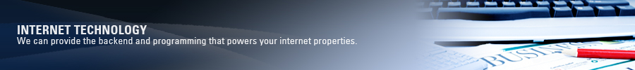 Internet Technology - We can provide the backend and programming that powers your internet properties.